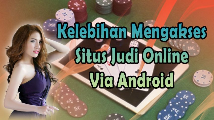 Kelebihan Mengakses Situs Judi Online Via Android